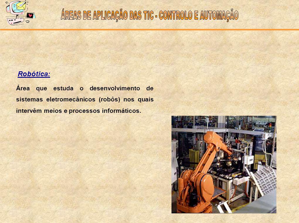Área que estuda o desenvolvimento de sistemas eletromecânicos (robôs) nos quais intervêm meios e processos informáticos. Robótica:
