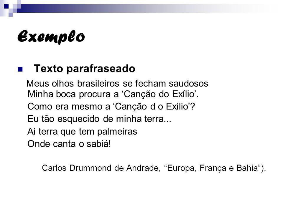 Exemplo Texto parafraseado Meus olhos brasileiros se fecham saudosos Minha boca procura a Canção do Exílio. Como era mesmo a Canção d o Exílio? Eu tão