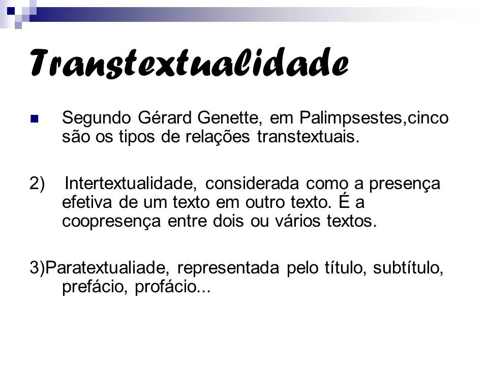 Transtextualidade Segundo Gérard Genette, em Palimpsestes,cinco são os tipos de relações transtextuais. 2) Intertextualidade, considerada como a prese