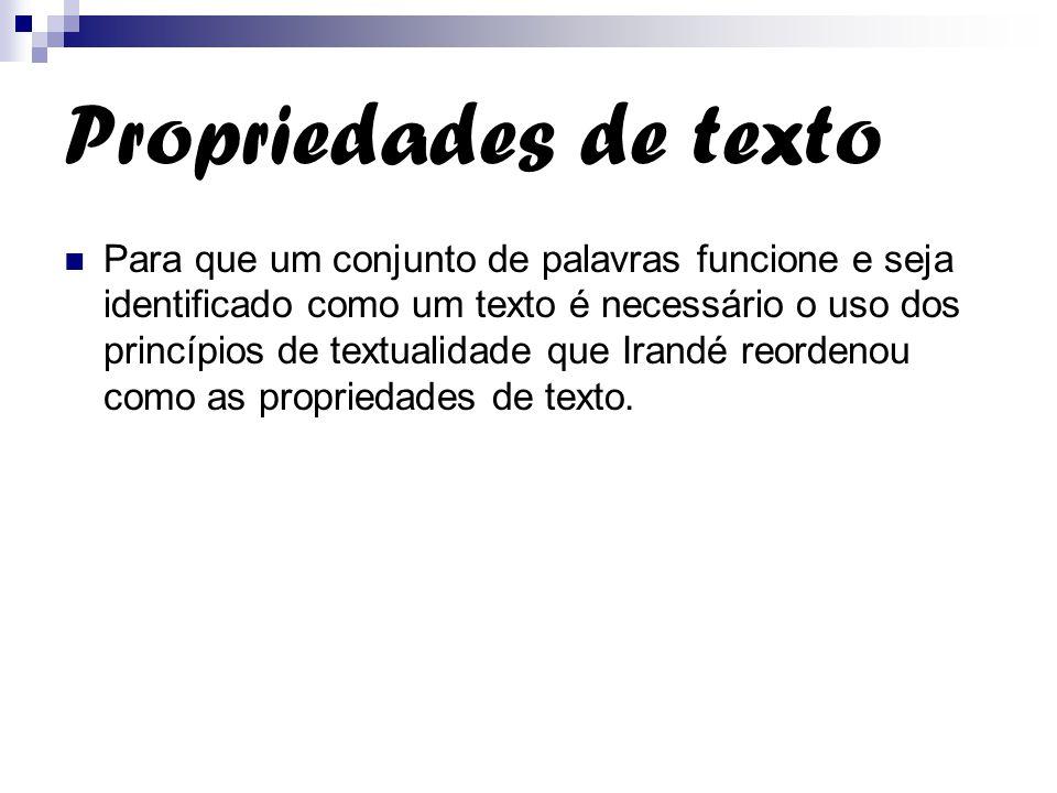 Propriedades de texto Para que um conjunto de palavras funcione e seja identificado como um texto é necessário o uso dos princípios de textualidade qu
