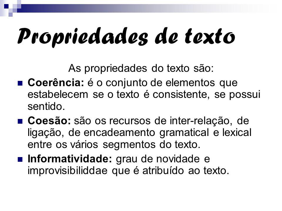 Propriedades de texto As propriedades do texto são: Coerência: é o conjunto de elementos que estabelecem se o texto é consistente, se possui sentido.
