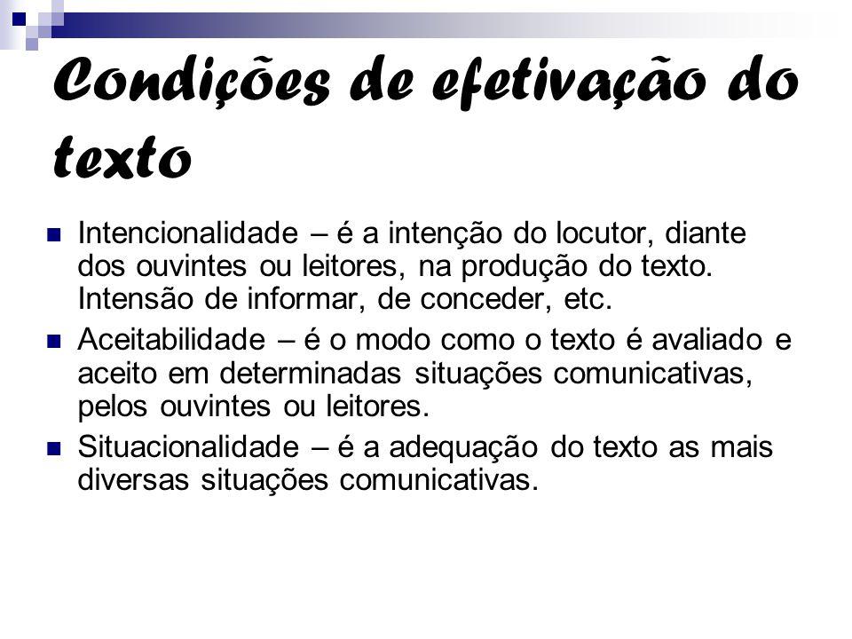 Condições de efetivação do texto Intencionalidade – é a intenção do locutor, diante dos ouvintes ou leitores, na produção do texto. Intensão de inform