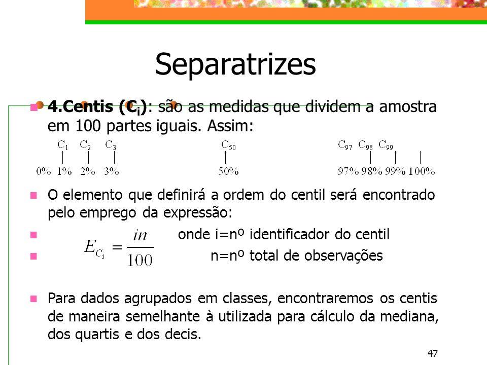 47 Separatrizes 4.Centis (C i ): são as medidas que dividem a amostra em 100 partes iguais. Assim: O elemento que definirá a ordem do centil será enco