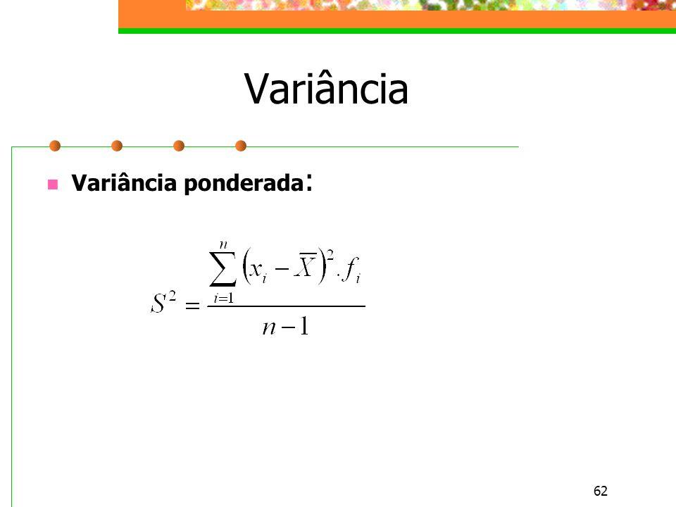 62 Variância Variância ponderada :