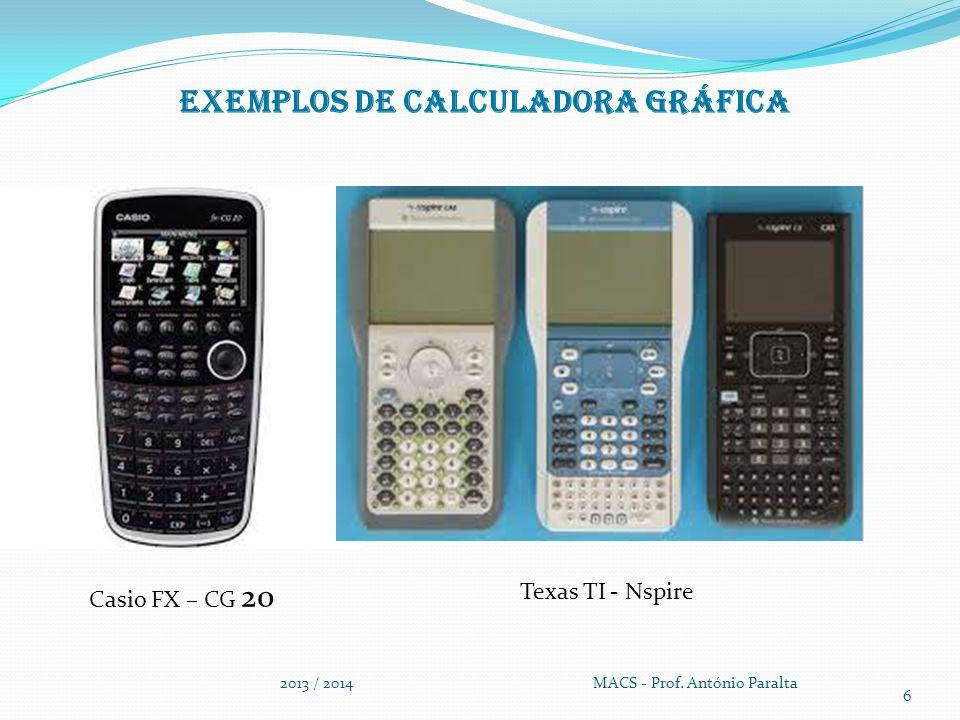 Exemplos de Calculadora gráfica 2013 / 2014 MACS - Prof. António Paralta 6 Texas TI - Nspire Casio FX – CG 20