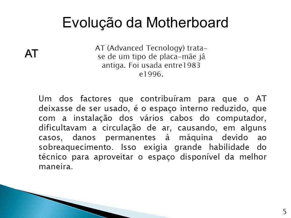 AT (Advanced Tecnology) trata- se de um tipo de placa-mãe já antiga. Foi usada entre1983 e1996. Um dos factores que contribuíram para que o AT deixass