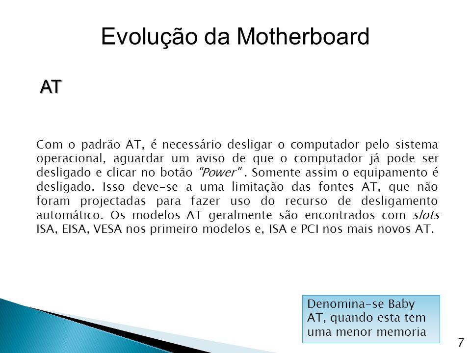 Vamos destacar os mais importantes componentes de uma placa mãe: Processador (conectado ao soquete) Memória RAM Bios (memória ROM) Bateria Chipset (norte e sul) 18