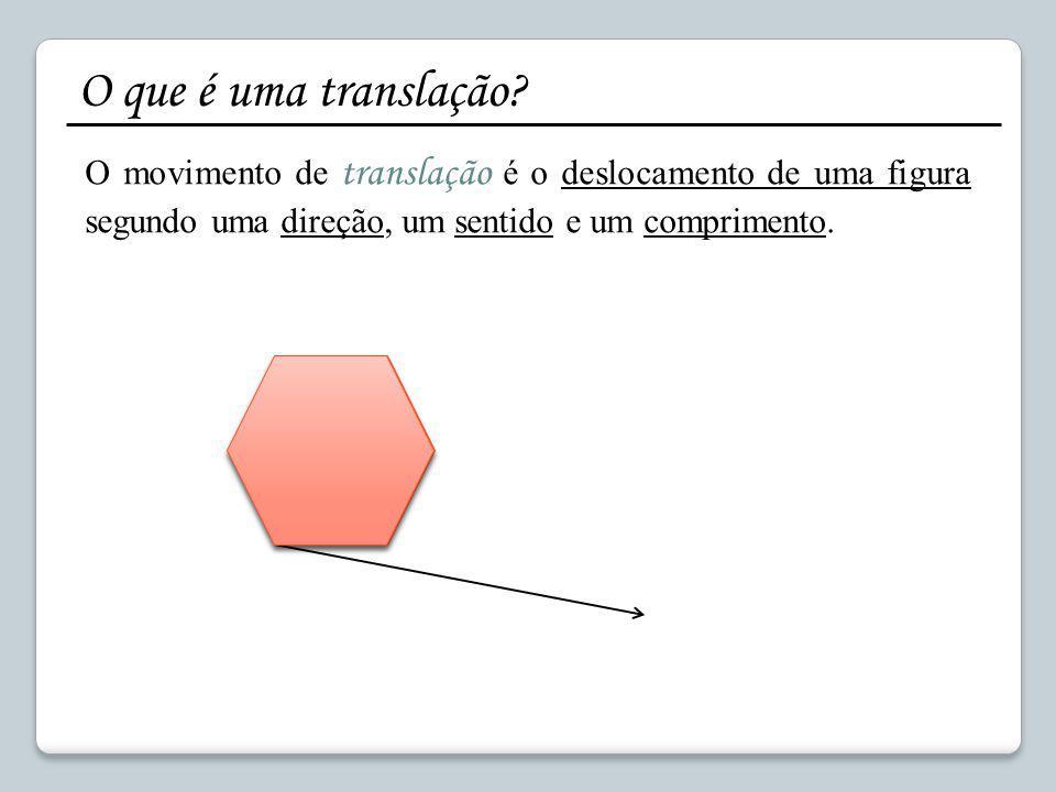 O que é uma translação? O movimento de translação é o deslocamento de uma figura segundo uma direção, um sentido e um comprimento.