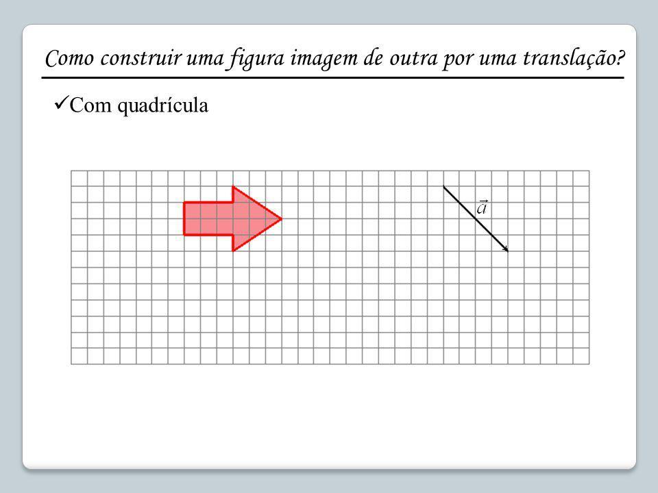 Como construir uma figura imagem de outra por uma translação? Com quadrícula