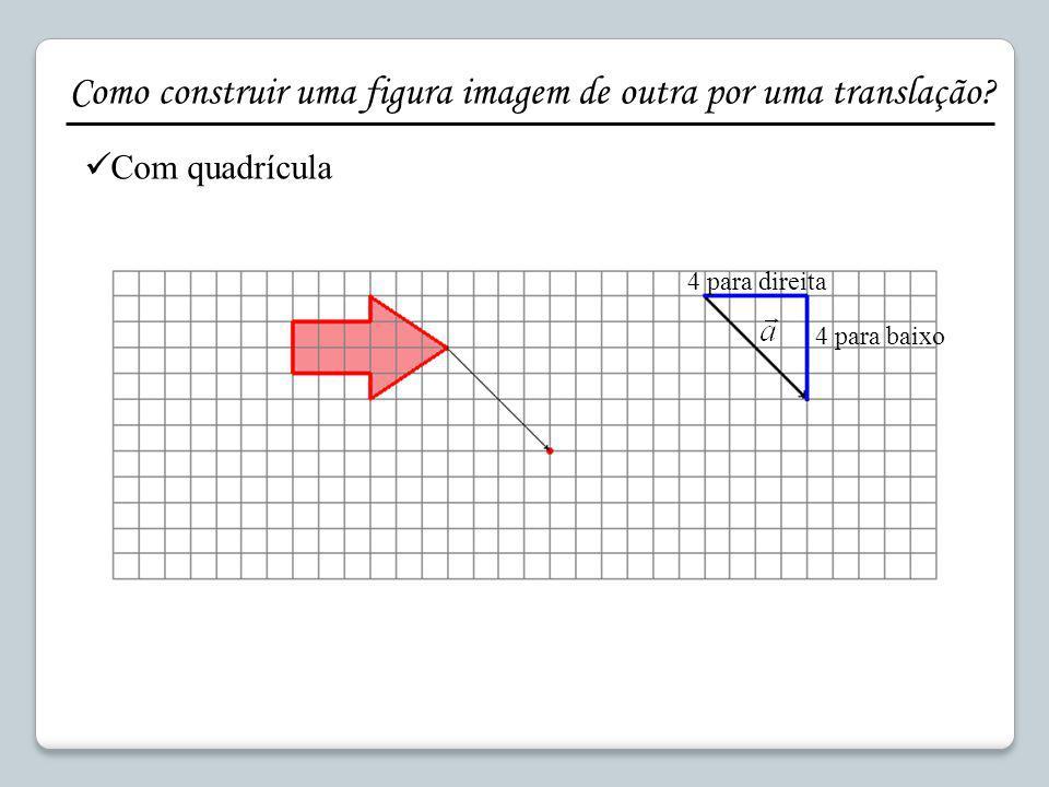 Como construir uma figura imagem de outra por uma translação? Com quadrícula 4 para direita 4 para baixo