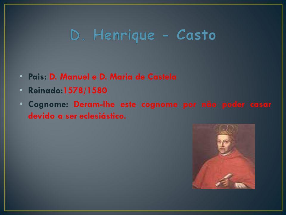 Pais: D. Manuel e D. Maria de Castela Reinado:1578/1580 Cognome: Deram-lhe este cognome por não poder casar devido a ser eclesiástico.