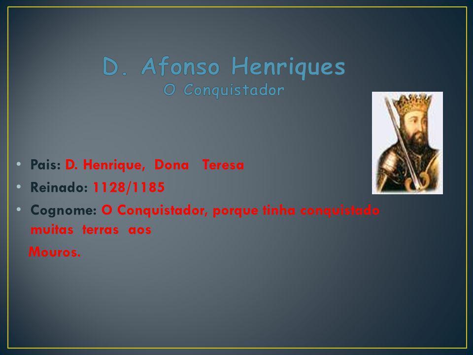 Pais: D. Henrique, Dona Teresa Reinado: 1128/1185 Cognome: O Conquistador, porque tinha conquistado muitas terras aos Mouros.