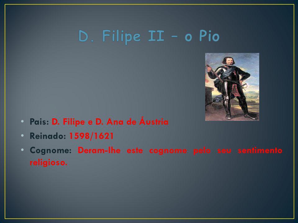 Pais: D. Filipe e D. Ana de Áustria Reinado: 1598/1621 Cognome: Deram-lhe este cognome pelo seu sentimento religioso.