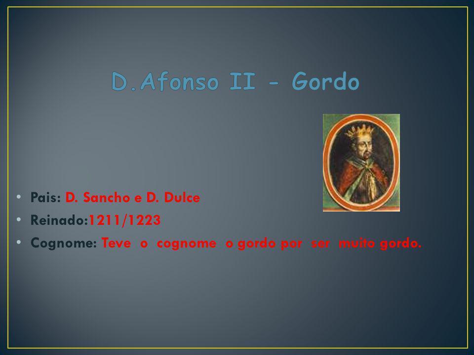 Pais: D. Sancho e D. Dulce Reinado:1211/1223 Cognome: Teve o cognome o gordo por ser muito gordo.