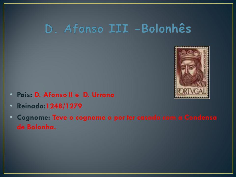 Pais: D. Afonso II e D. Urrana Reinado:1248/1279 Cognome: Teve o cognome o por ter casado com a Condensa de Bolonha.