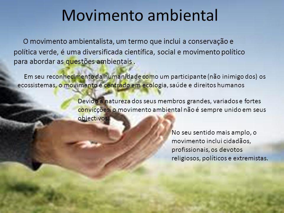 Movimento ambiental O movimento ambientalista, um termo que inclui a conservação e política verde, é uma diversificada científica, social e movimento