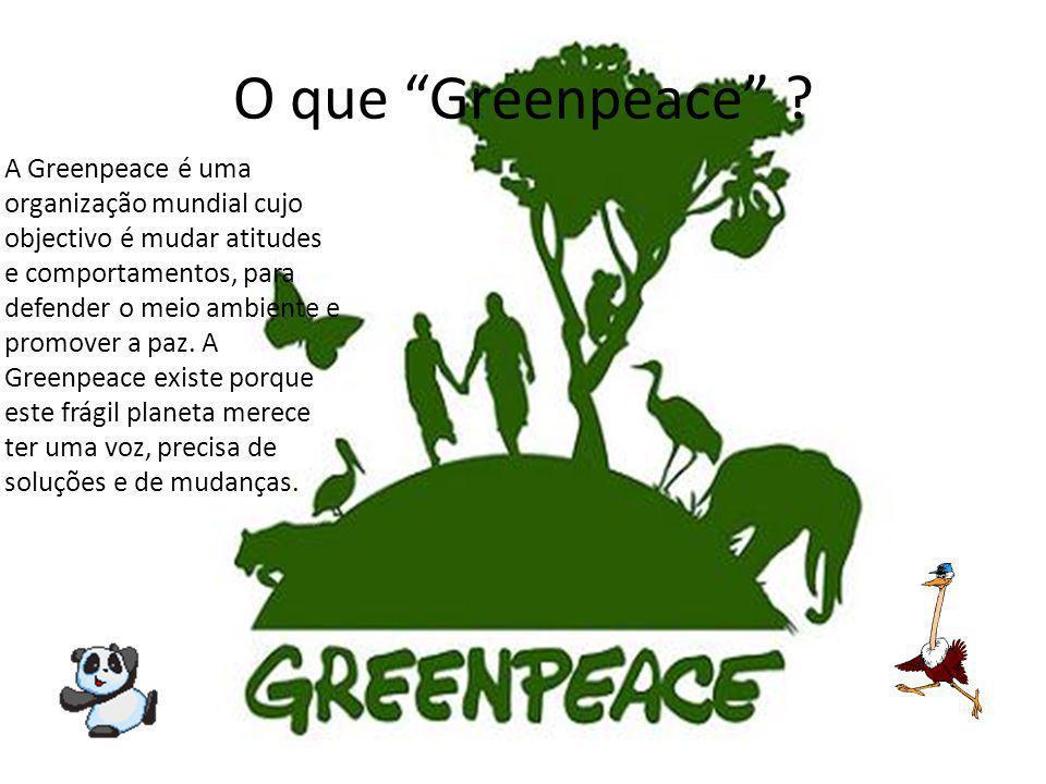 O que Greenpeace ? A Greenpeace é uma organização mundial cujo objectivo é mudar atitudes e comportamentos, para defender o meio ambiente e promover a
