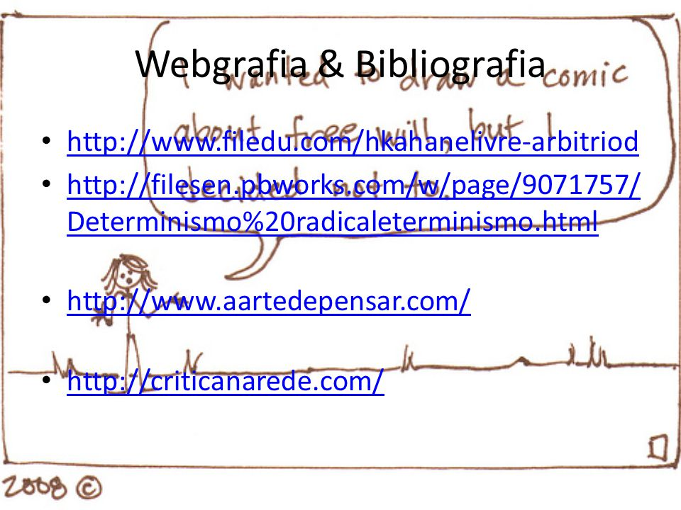 Webgrafia & Bibliografia http://www.filedu.com/hkahanelivre-arbitriod http://filesen.pbworks.com/w/page/9071757/ Determinismo%20radicaleterminismo.htm