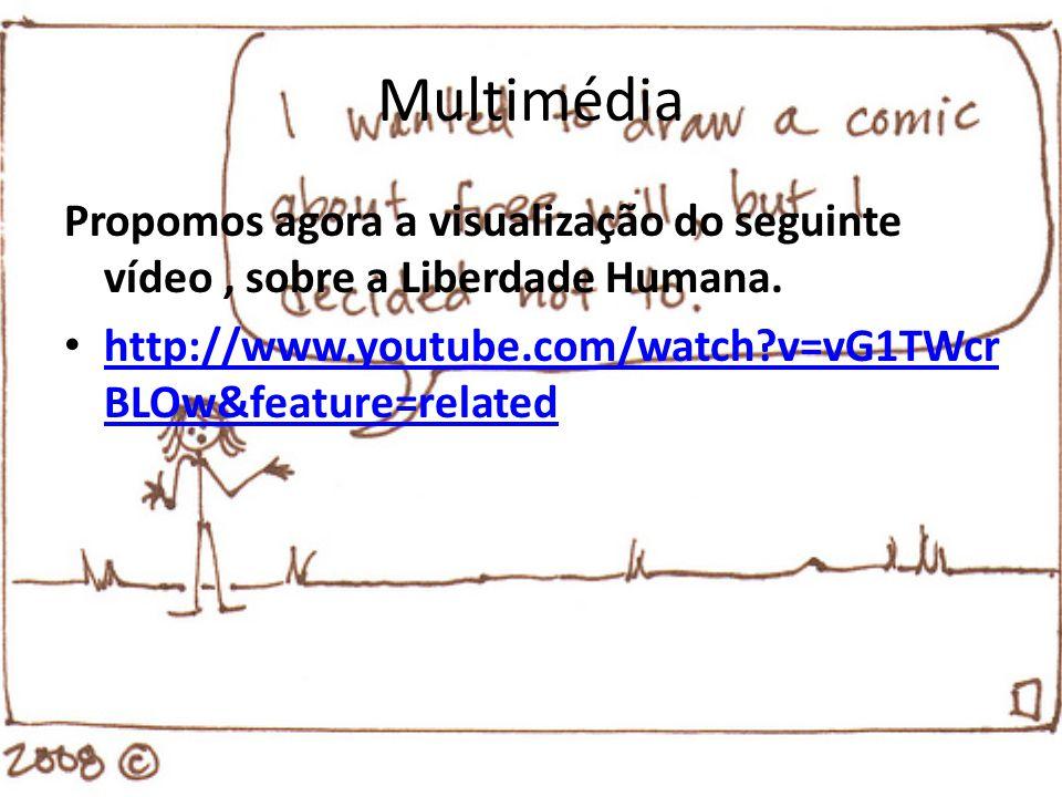 Multimédia Propomos agora a visualização do seguinte vídeo, sobre a Liberdade Humana. http://www.youtube.com/watch?v=vG1TWcr BLOw&feature=related http
