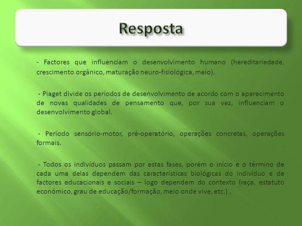 - Factores que influenciam o desenvolvimento humano (hereditariedade, crescimento orgânico, maturação neuro-fisiológica, meio). - Piaget divide os per