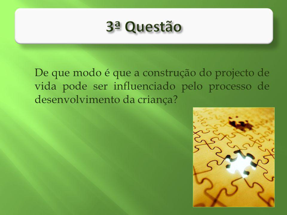 De que modo é que a construção do projecto de vida pode ser influenciado pelo processo de desenvolvimento da criança?