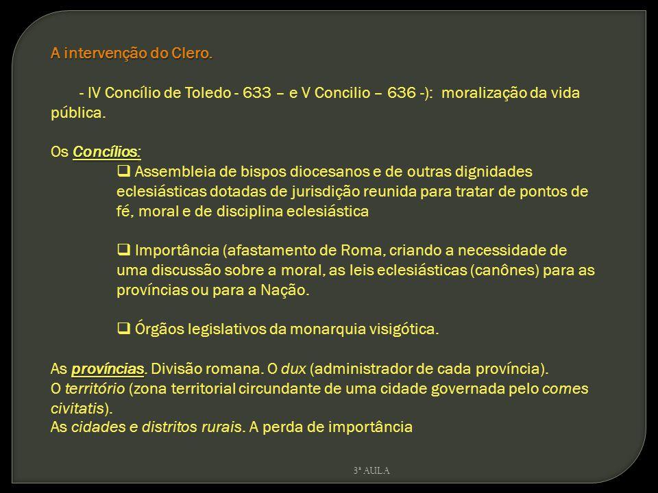 3ª AULA A intervenção do Clero. - IV Concílio de Toledo - 633 – e V Concilio – 636 -): moralização da vida pública. Concílios Os Concílios: Assembleia