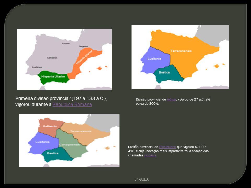 Primeira divisão provincial: (197 a 133 a.C.), vigorou durante a República RomanaRepública Romana Divisão provincial de Agripa, vigorou de 27 a.C. até