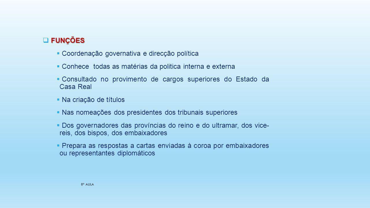 8ª AULA FUNÇÕES Coordenação governativa e direcção política Conhece todas as matérias da politica interna e externa Consultado no provimento de cargos