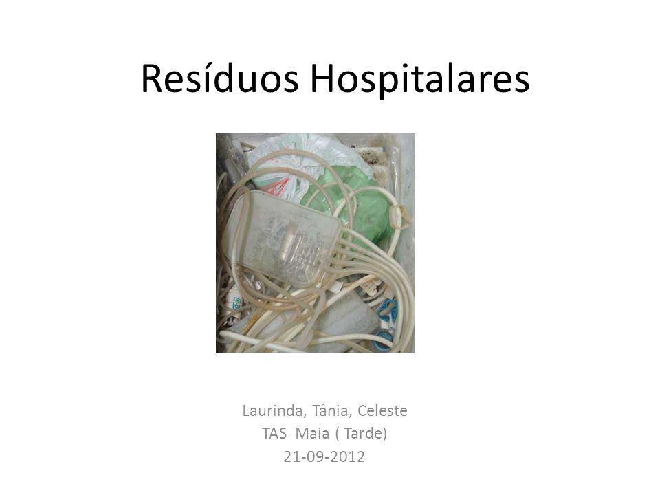 Resíduos Hospitalares Laurinda, Tânia, Celeste TAS Maia ( Tarde) 21-09-2012