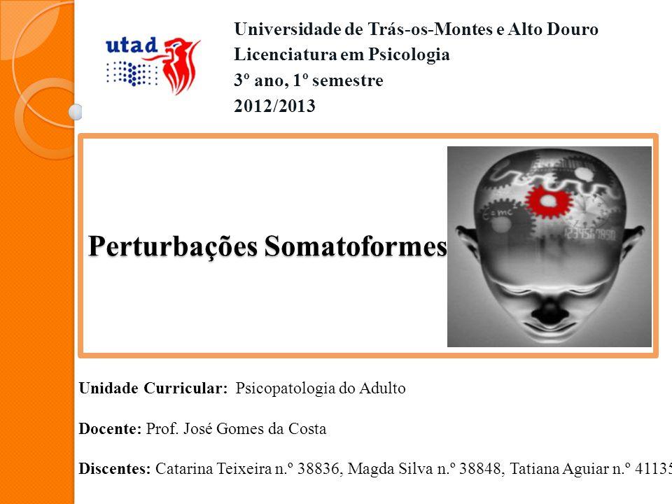 Perturbações Somatoformes Universidade de Trás-os-Montes e Alto Douro Licenciatura em Psicologia 3º ano, 1º semestre 2012/2013 Unidade Curricular: Psi