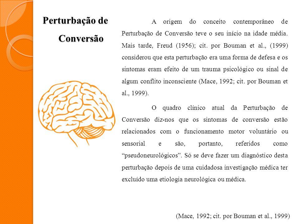 Perturbação de Conversão A origem do conceito contemporâneo de Perturbação de Conversão teve o seu início na idade média. Mais tarde, Freud (1956); ci