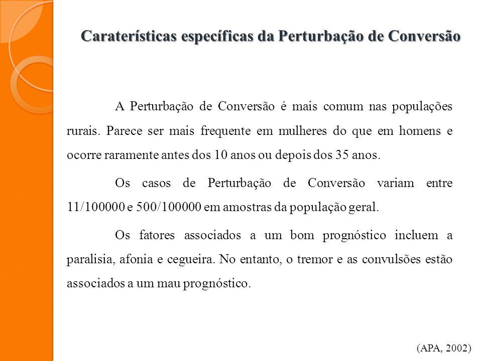 Caraterísticas específicas da Perturbação de Conversão A Perturbação de Conversão é mais comum nas populações rurais. Parece ser mais frequente em mul