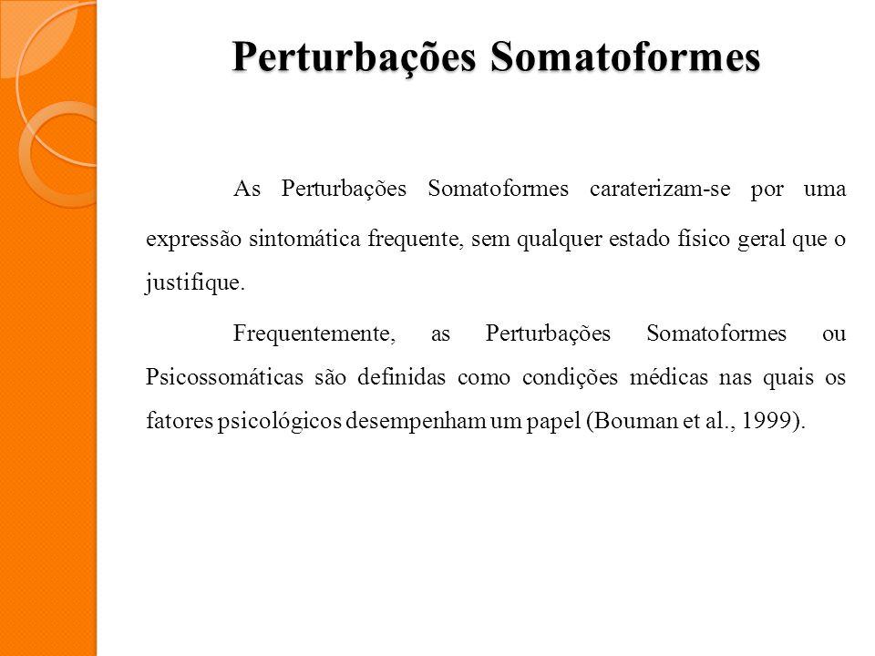 Perturbações Somatoformes As Perturbações Somatoformes caraterizam-se por uma expressão sintomática frequente, sem qualquer estado físico geral que o