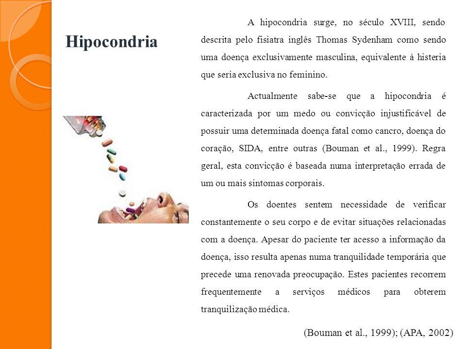 Hipocondria A hipocondria surge, no século XVIII, sendo descrita pelo fisiatra inglês Thomas Sydenham como sendo uma doença exclusivamente masculina,
