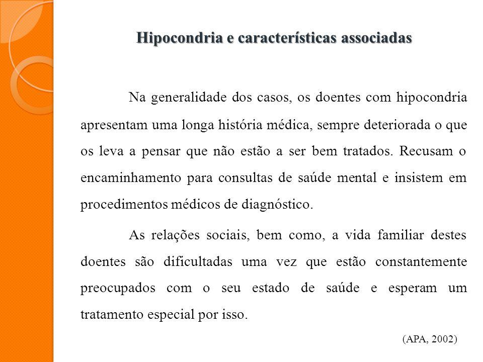 Hipocondria e características associadas Na generalidade dos casos, os doentes com hipocondria apresentam uma longa história médica, sempre deteriorad
