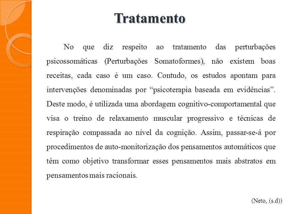 Tratamento No que diz respeito ao tratamento das perturbações psicossomáticas (Perturbações Somatoformes), não existem boas receitas, cada caso é um c