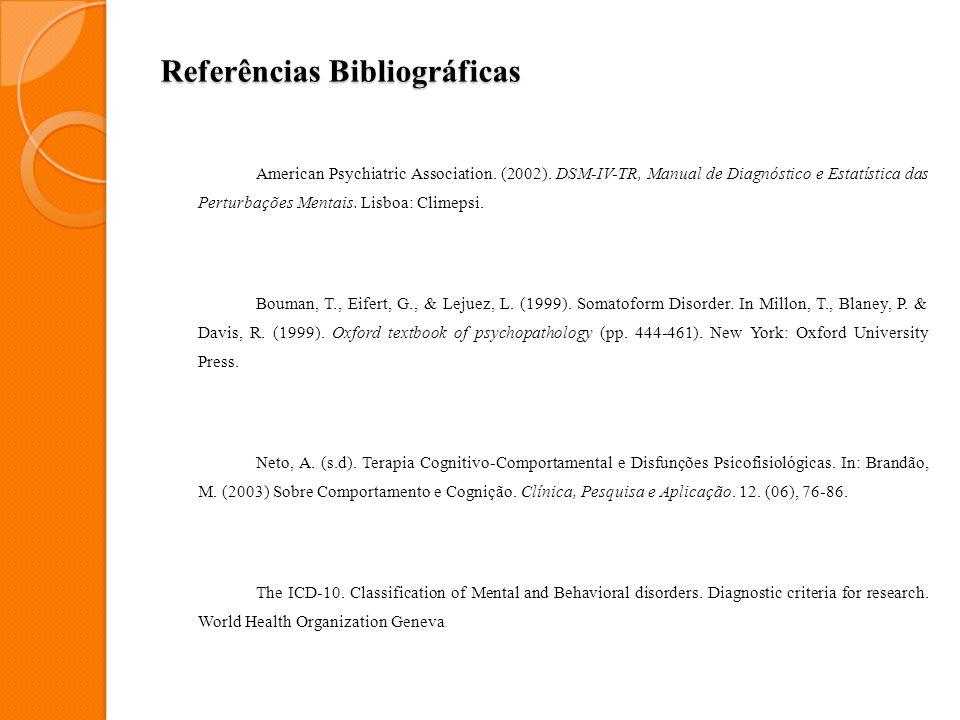Referências Bibliográficas American Psychiatric Association. (2002). DSM-IV-TR, Manual de Diagnóstico e Estatística das Perturbações Mentais. Lisboa: