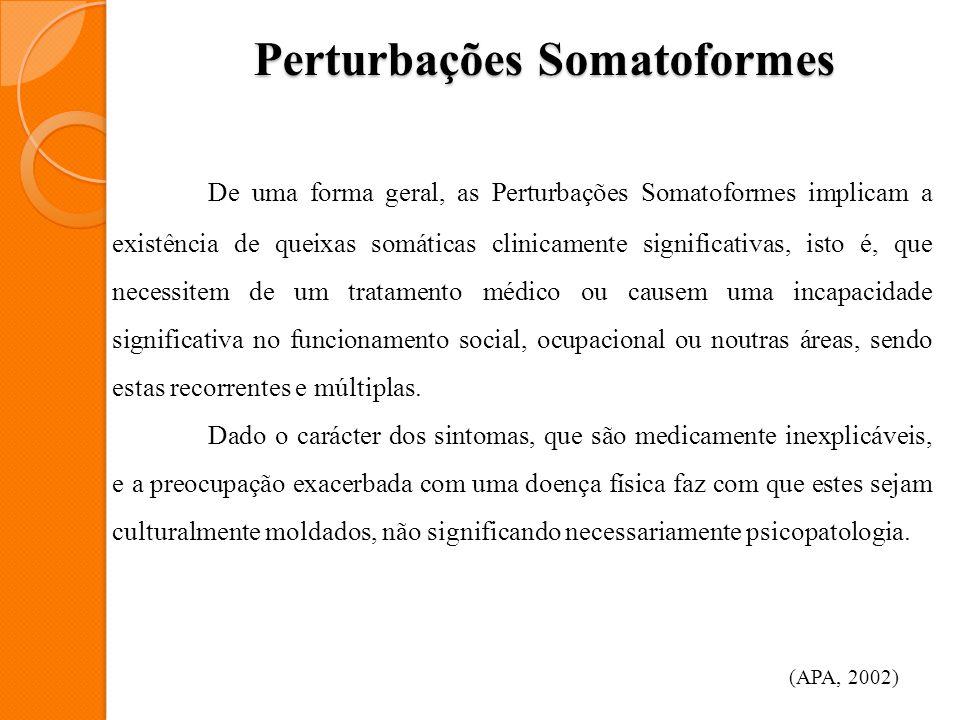 De uma forma geral, as Perturbações Somatoformes implicam a existência de queixas somáticas clinicamente significativas, isto é, que necessitem de um