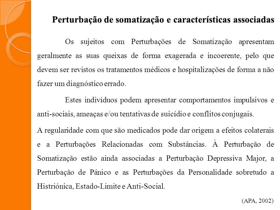 Características específicas da perturbação de somatização De acordo com vários estudos, a prevalência de Perturbações de Somatização varia entre os 0,2% e 2,0% no género feminino e é inferior a 0,2% no género masculino.