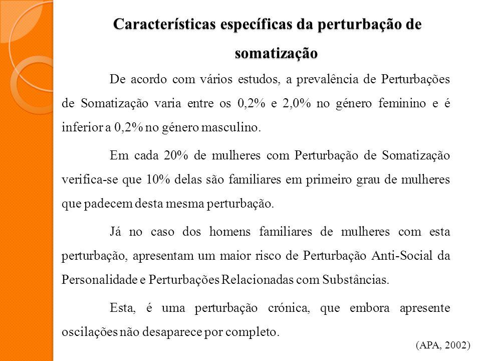 Características específicas da perturbação de somatização De acordo com vários estudos, a prevalência de Perturbações de Somatização varia entre os 0,