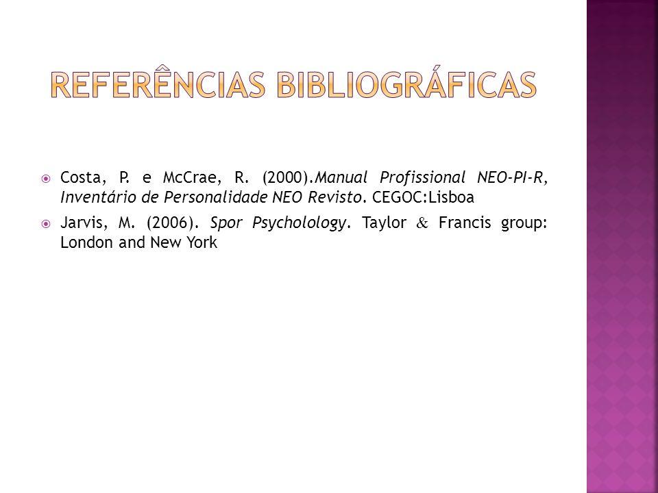 Costa, P. e McCrae, R. (2000).Manual Profissional NEO-PI-R, Inventário de Personalidade NEO Revisto. CEGOC:Lisboa Jarvis, M. (2006). Spor Psycholology