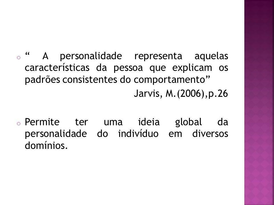 o A personalidade representa aquelas características da pessoa que explicam os padrões consistentes do comportamento Jarvis, M.(2006),p.26 o Permite t