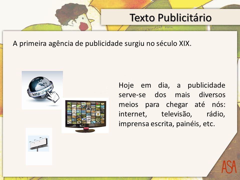 Texto Publicitário A primeira agência de publicidade surgiu no século XIX.