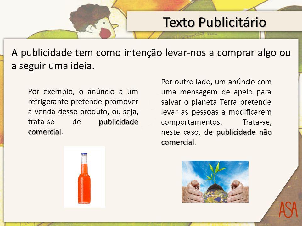 Texto Publicitário A publicidade tem como intenção levar-nos a comprar algo ou a seguir uma ideia.