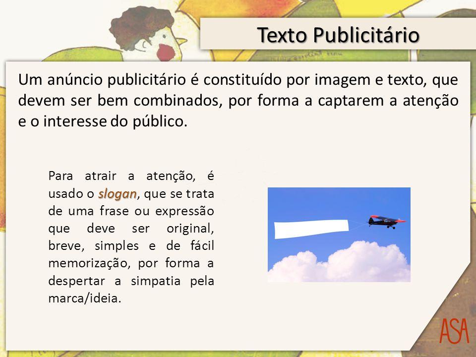 Texto Publicitário Um anúncio publicitário é constituído por imagem e texto, que devem ser bem combinados, por forma a captarem a atenção e o interesse do público.
