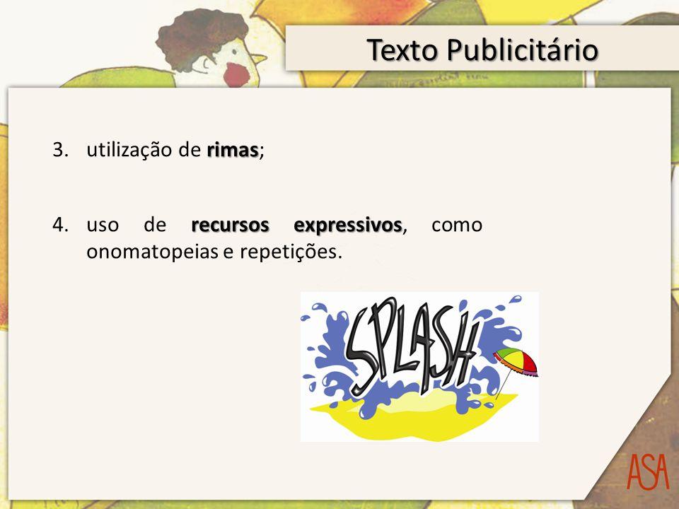 Texto Publicitário rimas 3.utilização de rimas; recursos expressivos 4.uso de recursos expressivos, como onomatopeias e repetições.