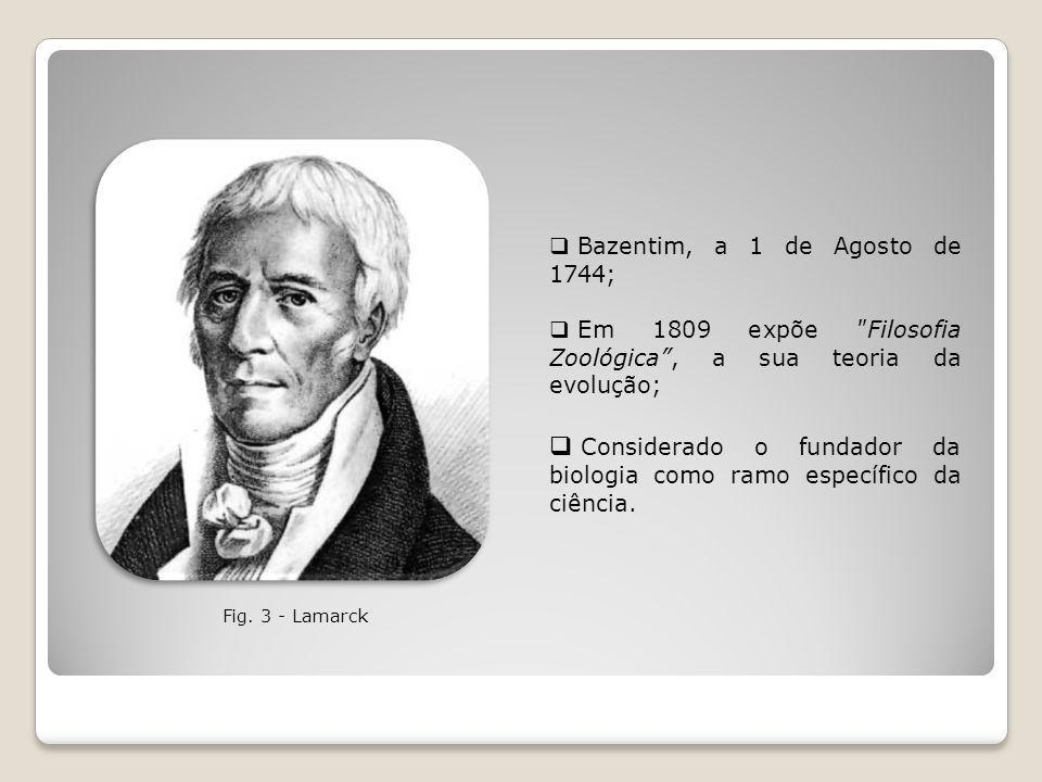 Bazentim, a 1 de Agosto de 1744; Em 1809 expõe Filosofia Zoológica, a sua teoria da evolução; Considerado o fundador da biologia como ramo específico da ciência.