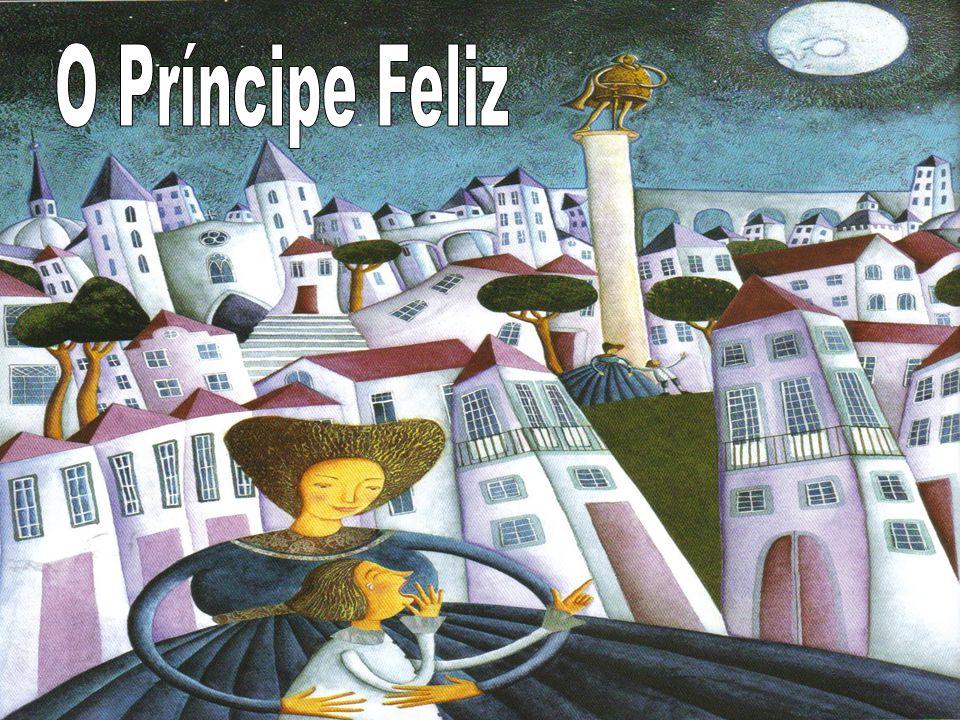 Na praça mais importante da cidade, numa coluna, erguia- se a estátua do Príncipe Feliz.