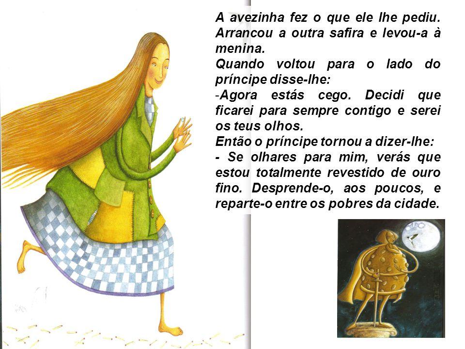 Dias a fio a andorinha foi levando o ouro aos pobres da cidade, até que a estátua ficou feia e sem brilho.