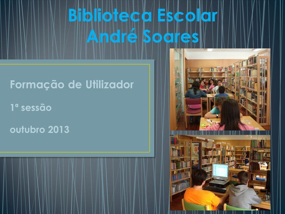 Biblioteca Escolar André Soares Formação de Utilizador 1ª sessão outubro 2013